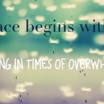 Peace begins within; Coping in overwhelming times
